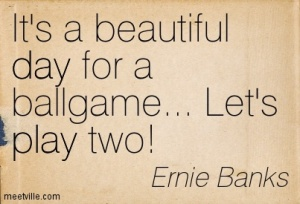 Quotation-Ernie-Banks-play-day-Meetville-Quotes-253426